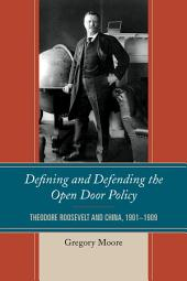 Defining and Defending the Open Door Policy: Theodore Roosevelt and China, 1901–1909