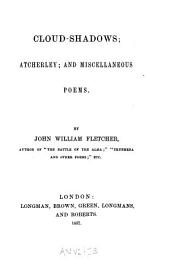 Cloud-shadows; Atcherley; And, Miscellaneous Poems
