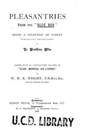 """Pleasantries: From the """"Blue Box"""" ; Being a Selection of Papers"""