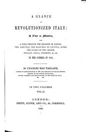 A Glance at Revolutionized Italy: a Visit to Messina, and a Tour Through the Kingdom of Naples, the Abruzzi, the Marches of Ancona, Rome, the States of the Church, Tuscany, Genoa, Piedmont: In the Summer of 1848, Volume 2
