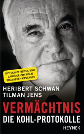 Vermächtnis: Die Kohl-Protokolle. Mit den offiziell vom Landgericht Köln erlaubten Passagen