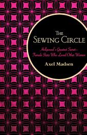 The Sewing Circle: Hollywood's Greatest Secret—Female Stars Who Loved Other Women