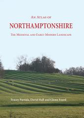 An Atlas of Northamptonshire: The Medieval and Early-Modern Landscape