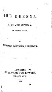 The Duenna: A Comic Opera, in Three Acts