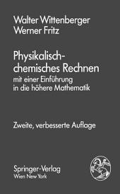 Physikalisch-chemisches Rechnen: mit einer Einführung in die höhere Mathematik, Ausgabe 2