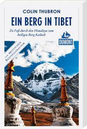 DuMont Reiseabenteuer Ein Berg in Tibet: Zu Fuß durch den Himalaya zum heiligen Berg Kailash
