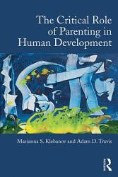 The Critical Role Of Parenting In Human Development Book PDF