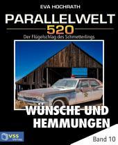 Parallelwelt 520 - Band 10 - Wünsche und Hemmungen: Der Flügelschlag des Schmetterlings