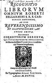 Recognitio librorum omnium Roberti Bellarmini S. R. E. cardinalis amplissimi