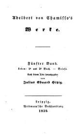 Adelbert von Chamisso's Werke: Leben (1s un 2s Buch) ; Briefe