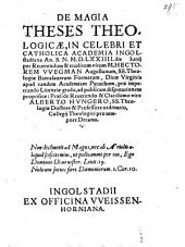 De Magia Theses Theologicae: In Celebri Et Catholica Academia Ingolstadiana An. S. N. M.D.LXXIIII. die Iunij