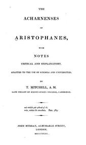 The Acharnenses of Aristophanes: with notes critical and explanatory, adapted to the use of schools and universities