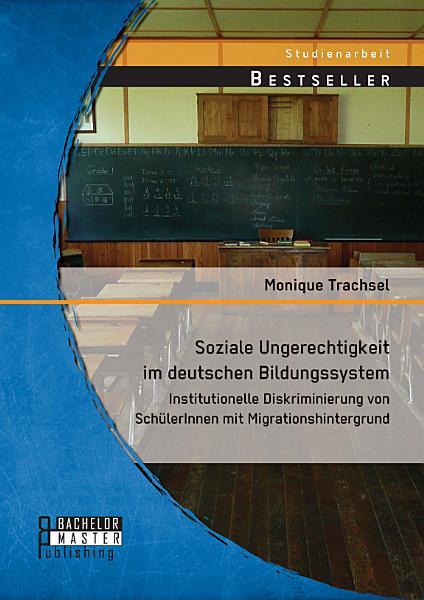 Soziale Ungerechtigkeit im deutschen Bildungssystem  Institutionelle Diskriminierung von Sch  lerInnen mit Migrationshintergrund