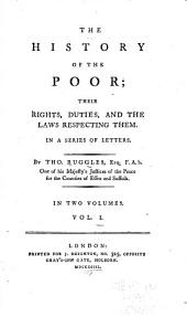 The History of the Poor: Their Rights, Duties, and the Laws Respecting Them. In a Series of Letters, Volume 1