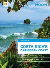 Moon Spotlight Costa Rica's Caribbean Coast: Including San JosŽÊ