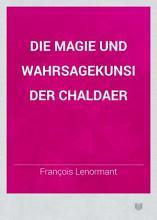 Die Magie und Wahrsagekunsi der Chaldaer PDF