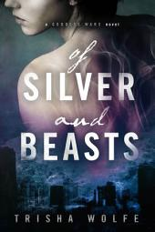 Of Silver And Beasts: A Goddess Wars Novel