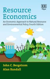 Resource Economics: An Economic Approach to Natural Resource and Environmental Policy, Fourth Edition