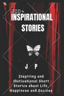 200+ Inspirational Stories: Inspiring and Motivational Short Stories about Life, Happiness and Success
