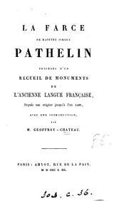 La farce de Maistre Pierre Pathelin, précédée d'un recueil de monuments de l'ancienne langue française, avec une intr., par m. Geoffroy-Château
