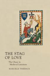 The Stag of Love: The Chase in Medieval Literature