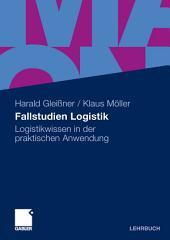 Fallstudien Logistik: Logistikwissen in der praktischen Anwendung