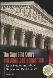 The Supreme Court and American Democracy: Case Studies on Judicial Review and Public Policy