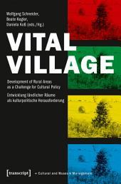 Vital Village: Development of Rural Areas as a Challenge for Cultural Policy / Entwicklung ländlicher Räume als kulturpolitische Herausforderung