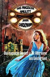Das magische Amulett #35: Albträume aus Geisterhand: Romantic Thriller