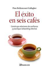 El éxito en seis cafés: Construya relaciones de confianza y practique networking efectivo