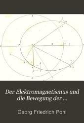 Der Elektromagnetismus und die Bewegung der Himmelskörper in ihrer gegenseitigen Beziehung