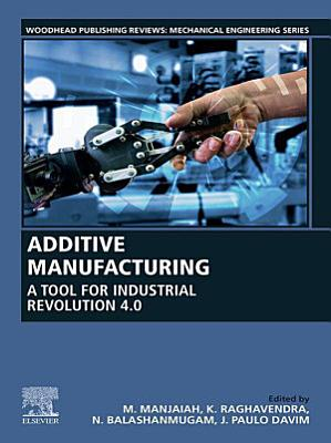 Additive Manufacturing: A Tool for Industrial Revolution 4.0