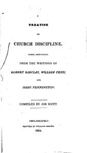 A Treatise on Church Discipline: Taken, Principally, from the Writings of Robert Barclay, William Penn, and Isaac Pennington