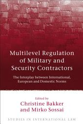 Multilevel Regulation of Military and Security Contractors: The Interplay between International, European and Domestic Norms