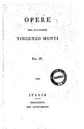 Opere del cavaliere Vincenzo Monti. Vol. 1. [-8]: Volume 4