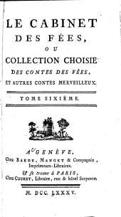 Le cabinet des fées, ou Collection choisies des contes des fées et autres contes merveilleux: Volume6