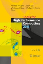 Tools for High Performance Computing 2013: Proceedings of the 7th International Workshop on Parallel Tools for High Performance Computing, September 2013, ZIH, Dresden, Germany