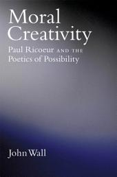 Moral Creativity: Paul Ricoeur and the Poetics of Possibility