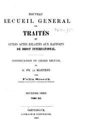 Nouveau recueil général de traités et autres actes relatifs aux rapports de droit international: continuation du grand recueil de G. Fr. de Martens. Deuxième série, Volume 12