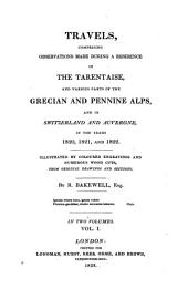 Travels, Comprising Observations Made During a Residence in the Tarentaise, and Various Parts of the Grecian and Pennine Alps, and in Switzerland and Auvergne, in the Years 1820, 1821, and 1822: Volume 1