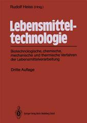 Lebensmitteltechnologie: Biotechnologische, chemische, mechanische und thermische Verfahren der Lebensmittelverarbeitung, Ausgabe 3