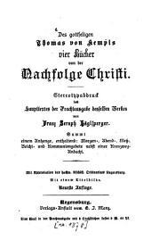 Des gottseligen Thomas von Kempis vier Bücher von der Nachfolge Christi: sammt einem Anhange, enthaltend: Morgen-, Abend-, Meß-, Beicht- und Kommuniongebete nebst einer Kreuzwegandacht