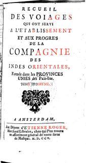 Recueil des voyages qui ont servi a l'établissement et aux progrès de la Compagnie des Indes Orientales, formée dans les Provinces Unies des Païs-bas: Volume3
