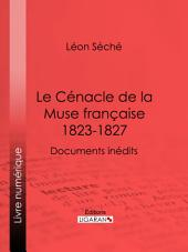 Le Cénacle de la Muse Française : 1823-1827: Documents inédits