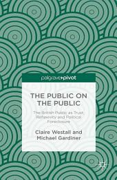 The Public on the Public: The British Public as Trust, Reflexivity and Political Foreclosure