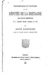 Recherches et notices sur les députés de la Bretagne aux États généraux et à l'Assemblée nationale constitituante de 1789