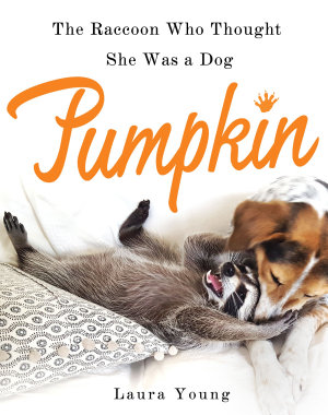 Pumpkin  The Raccoon Who Thought She Was a Dog