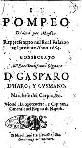 Il Pompeo drama per musica rappresentato nel real palazzo nel presente anno 1684. Consecrato all'eccellentissimo signore D. Gasparo d'Haro, y Gusmano, ..