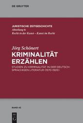 Kriminalität erzählen: Studien zu Kriminalität in der deutschsprachigen Literatur (1570-1920)