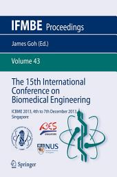The 15th International Conference on Biomedical Engineering: ICBME 2013, 4th to 7th December 2013, Singapore